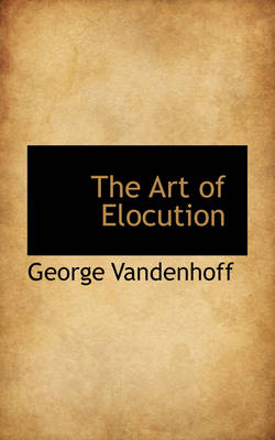 The Art of Elocution by George Vandenhoff