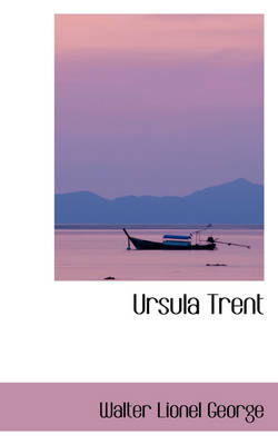 Ursula Trent by Walter Lionel George