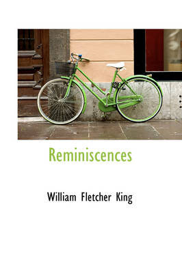 Reminiscences by William Fletcher King