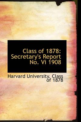 Class of 1878 Secretary's Report No. VI 1908 by Harvard University Class of 1878