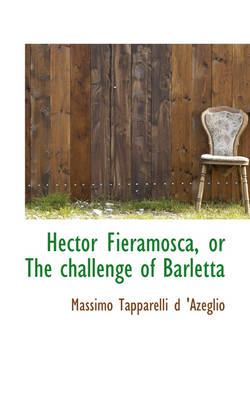 Hector Fieramosca, or the Challenge of Barletta by Massimo Tapparelli D 'Azeglio