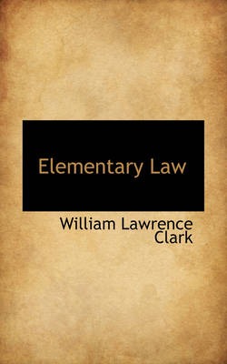 Elementary Law by William Lawrence Clark
