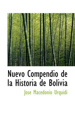 Nuevo Compendio de la Historia de Bolivia by Jose Macedonio Urquidi