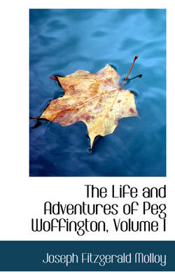 The Life and Adventures of Peg Woffington, Volume I by Joseph Fitzgerald Molloy