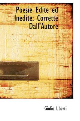Poesie Edite Ed Inedite Corrette Dall'autore by Giulio Uberti