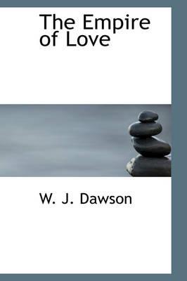 The Empire of Love by W J Dawson