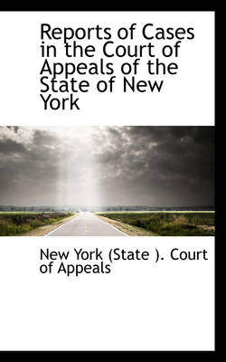 Reports of Cases in the Court of Appeals of the State of New York by New York State Court of Appeals, New York (State ) Court of Appeals