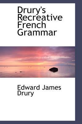Drury's Recreative French Grammar by Edward James Drury