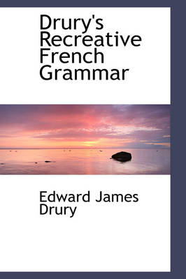 Drury's Recreative French Grammar by Edward James Drury