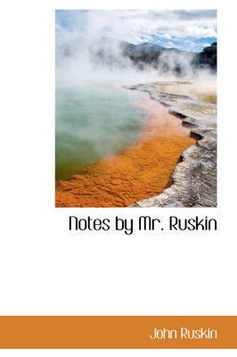 Notes by Mr. Ruskin by John Ruskin
