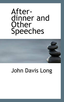 After-Dinner and Other Speeches by John Davis Long