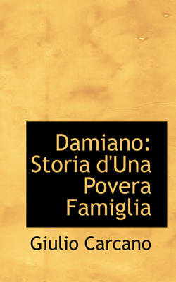 Damiano Storia D'Una Povera Famiglia by Giulio Carcano