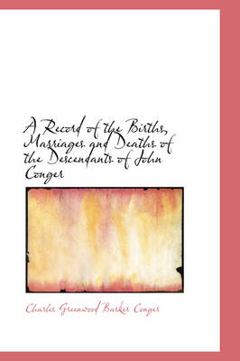A Record of the Births, Marriages and Deaths of the Descendants of John Conger by Charles Greenwood Barker Conger