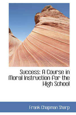 Success A Course in Moral Instruction for the High School by Frank Chapman Sharp