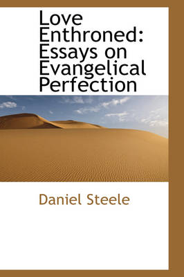 Love Enthroned Essays on Evangelical Perfection by Daniel Steele