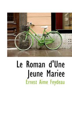 Le Roman D'Une Jeune Mari E by Ernest Aim Feydeau