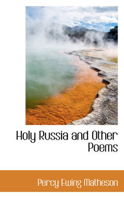 Holy Russia and Other Poems by Percy Ewing Matheson