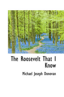 The Roosevelt That I Know by Michael Joseph Donovan