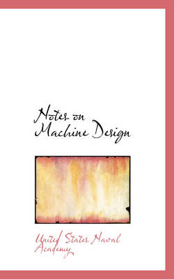 Notes on Machine Design by United States Naval Academy