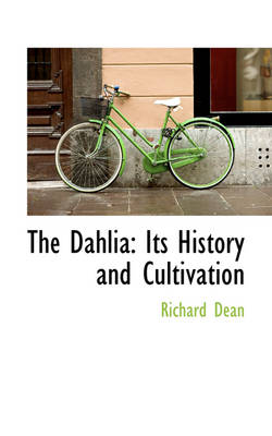 The Dahlia Its History and Cultivation by Richard Dean