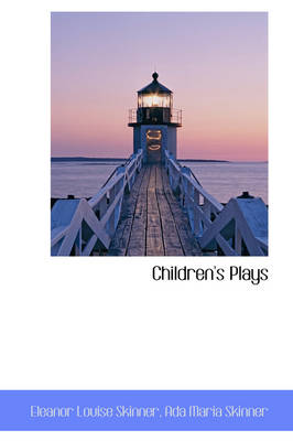 Children's Plays by Eleanor Louise Skinner