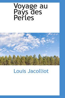 Voyage Au Pays Des Perles by Louis Jacolliot