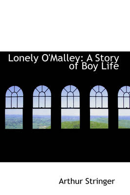 Lonely O'Malley A Story of Boy Life by Arthur Stringer