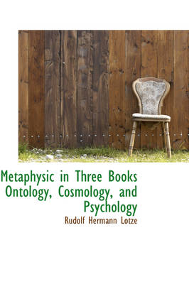 Metaphysic in Three Books Ontology, Cosmology, and Psychology by Rudolf Hermann Lotze