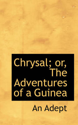 Chrysal; Or, the Adventures of a Guinea by An Adept