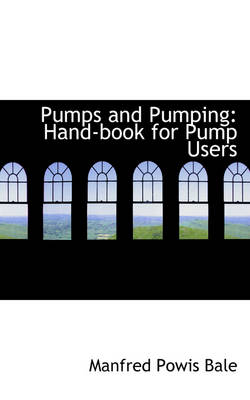 Pumps and Pumping Hand-Book for Pump Users by Manfred Powis Bale