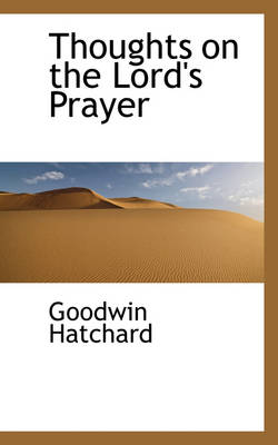 Thoughts on the Lord's Prayer by Goodwin Hatchard