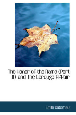 The Honor of the Name (Part II) and the Lerouge Affair by Emile Gaboriau