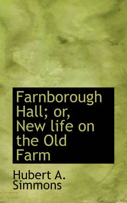 Farnborough Hall; Or, New Life on the Old Farm by Hubert A Simmons