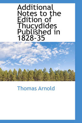Additional Notes to the Edition of Thucydides Published in 1828-35 by Thomas Arnold