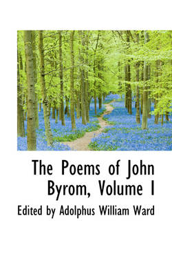 The Poems of John Byrom, Volume I by Edited By Adolphus William Ward