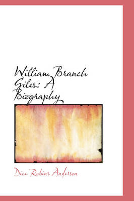 William Branch Giles A Biography by Dice Robins Anderson