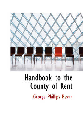 Handbook to the County of Kent by George Phillips Bevan