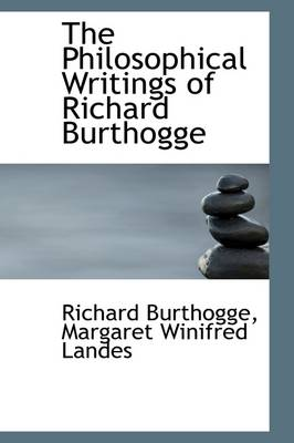 The Philosophical Writings of Richard Burthogge by Richard Burthogge