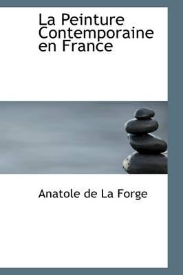 La Peinture Contemporaine En France by Anatole De La Forge
