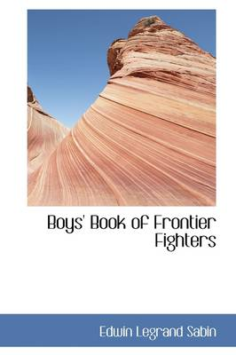 Boys' Book of Frontier Fighters by Edwin Legrand Sabin