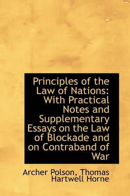 Principles of the Law of Nations With Practical Notes and Supplementary Essays on the Law of Blocka by Archer Polson