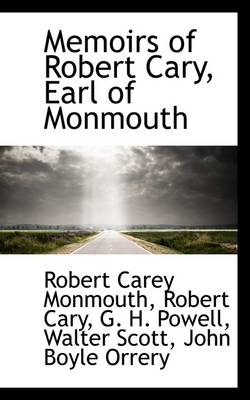 Memoirs of Robert Cary, Earl of Monmouth by Robert Carey, Ear Monmouth