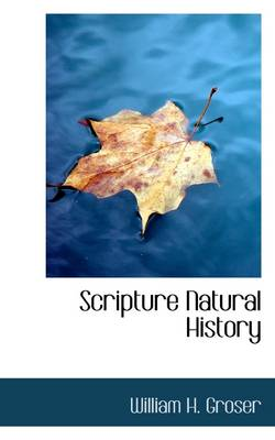 Scripture Natural History by William H Groser