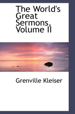 The World's Great Sermons, Volume II by Grenville Kleiser