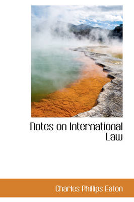 Notes on International Law by Charles Phillips Eaton
