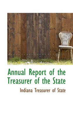 Annual Report of the Treasurer of the State by Indiana Treasurer of State