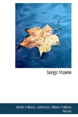 Songs Ysame by Annie Fellows Johnston