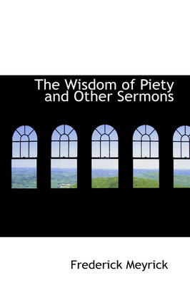 The Wisdom of Piety and Other Sermons by Frederick Meyrick