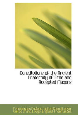 Constitutions of the Ancient Fraternity of Free and Accepted Masons by Freemasons England United Gran Lodge