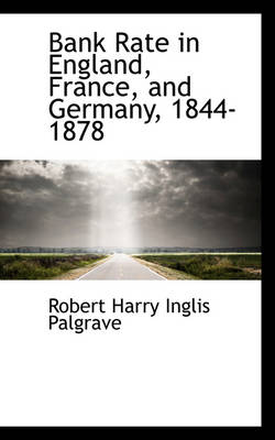 Bank Rate in England, France, and Germany, 1844-1878 by Robert Harry Inglis Palgrave